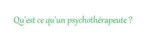 qu'est ce qu'un psychothérapeute et une psychologue (à Rennes)